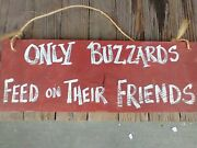 Wooden Sign Only Buzzards Feed On Their Friends Farmhouse Modern Dandeacutecor Signs