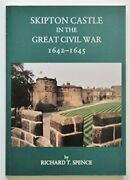 Skipton Castle In The Great Civil War, 1642-1645 By Richard T Spence Book The