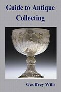 Guide To Antique Collecting By Wills Geoffrey Book The Fast Free Shipping