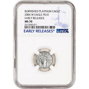 2006 W American Platinum Eagle Burnished 1/10 Oz 10 - Ngc Ms70 Early Releases