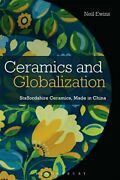 Ceramics And Globalization Staffordshire Ceramics Made In Ch... By Ewins Neil
