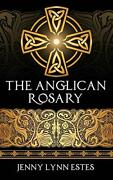 The Anglican Rosary Going Deeper With God-prayers And M... By Estes, Jenny Lynn