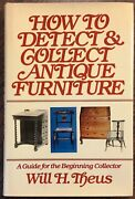 How To Detect And Collect Antique Furniture By Will H. Theus 1978 Hardcover