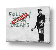 Follow Your Dreams Cancelled By Banksy   Ready To Hang Canvas   Wall Art Hd