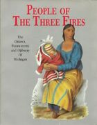 People Of The Three Fires The Ottawa Potawatomi And Ojibway Of Michigan