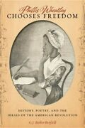 Phillis Wheatley Chooses Freedom History, Poetry, And The Ideals Of The America