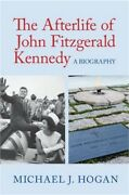 The Afterlife Of John Fitzgerald Kennedy A Biography Hardback Or Cased Book