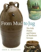 From Mud To Jug The Folk Potters And Pottery Of Northeast Georgia Paperback Or