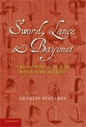 Sword Lance And Bayonet A Record Of The Arms Of The British Army And Navy Pap