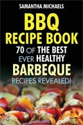 Bbq Recipe Book 70 Of The Best Ever Healthy Barbecue Recipes...revealed Paper