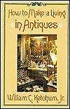 How To Make A Living In Antiques Hardcover William C., Jr. Ketchum