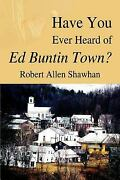 Have You Ever Heard Of Ed Buntin Town Paperback Robert Allen Shawhan