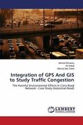 Integration Of Gps And Gis To Study Traffic Congestion Ahmed 9783659611964