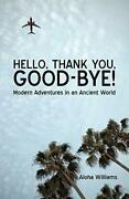 Hello Thank You Good-bye Modern Adventures In An Ancient World Williams