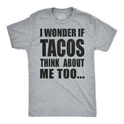 Mens I Wonder If Tacos Think About Me Too Funny Taco Tuesday Sarcastic Graphic
