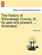 The History Of Winnebago County, Ill., Its Past, Anonymous,,
