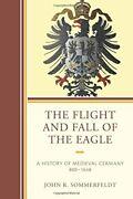 The Flight And Fall Of The Eagle A History Of , Sommerfeldt, R,,