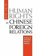 Human Rights In Chinese Foreign Relations Defining And Defending National Inte