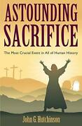 Astounding Sacrifice The Most Crucial Event In, Hutchinson, G.,,