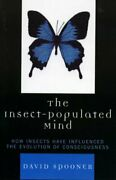 Insect-populated Mind How Insects Have Influen, Spooner, David,,