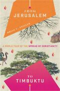 From Jerusalem To Timbuktu A World Tour Of The Spread Of Christianity Paperbac