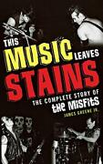 This Music Leaves Stains The Complete Story Of The Misfits By Greene-