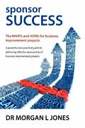 Sponsor Success - The Whats And Hows For Business Improvement Projects By Morga