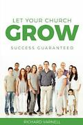 Let Your Church Grow Success Guaranteed, Varnell, Richard 9781946453334 New,,