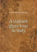 A Stained Glass Tour In Italy, Sherrill, Hitchock 9785518451773 Free Shipping,,
