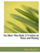 The Oliver Plow Book A Treatise On Plows And P Bacon-