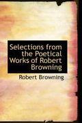 Selections From The Poetical Works Of Robert Browning, Browning 9780559002403-,