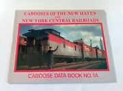 Cabooses Of The New Haven And New York Central Railroads Data Book 1a