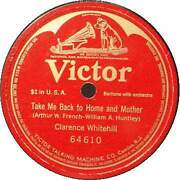 Clarence Whitehill 78 Rpm Take Me Back To Home Mother