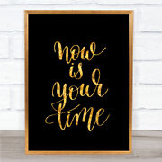 Now Is Your Time Quote Print Black And Gold Wall Art Picture