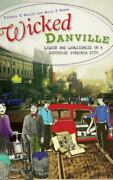Wicked Danville Liquor And Lawlessness In A Southside Virginia City Hardback O