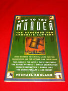 How To Try A Murder The Handbook For Armchair Lawyers By Kurland, Michael