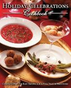 Holiday Celebrations Cookbook Complete Menus And Easy Recipes For A Full...