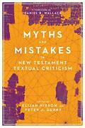 Myths And Mistakes In New Testament Textual Criticism Hixson Gurry Wallace..