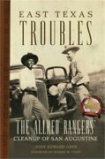 East Texas Troubles The Allred Rangers' Cleanup Of San Augustine Paperback Or
