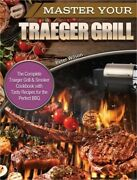 Master Your Traeger Grill The Complete Traeger Grill And Smoker Cookbook With Tas