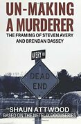 Un-making A Murderer The Framing Of Steven Avery And Brendan Dassey By Shaun A
