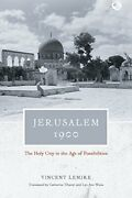 Jerusalem 1900 The Holy City In The Age Of Possibilities By Lemire Hb+=