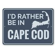 I'd Rather Be In Cape Cod, Beach House Decorative Metal Sign