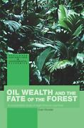 Oil Wealth And The Fate Of The Forest A Comparative Study Of Eight Tropical Co