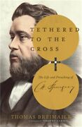 Tethered To The Cross The Life And Preaching Of Charles H. Spurgeon Hardback O