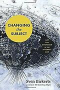 Changing The Subject Essays On The Mediated Self By Birkerts, Sven
