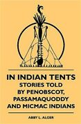 In Indian Tents - Stories Told By Penobscot Passamaquoddy And Micmac Indians P