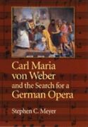 Carl Maria Von Weber And The Search For A German Opera Hardcover Stephen Meyer