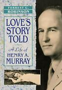 Love's Story Told A Life Of Henry A. Murray Hardcover Forrest G. Robinson