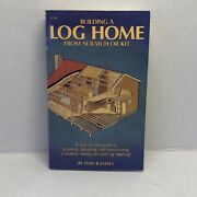 Rare - Building A Log Home From Scratch Or Kit By Dan Ramsey 1984 Paperback